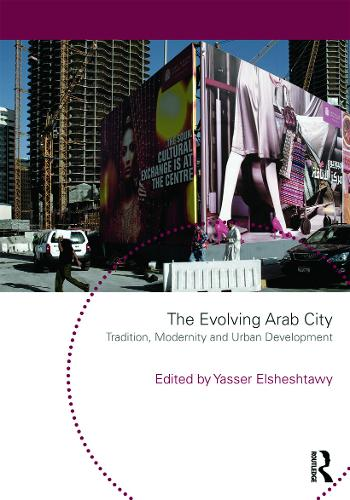 The Evolving Arab City: Tradition, Modernity and Urban Development (Paperback)