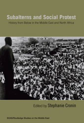 Subalterns and Social Protest: History from Below in the Middle East and North Africa - SOAS/Routledge Studies on the Middle East (Paperback)