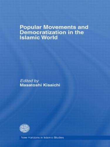 Popular Movements and Democratization in the Islamic World (Paperback)