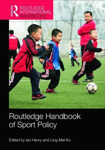 Routledge Handbook of Sport Policy - Routledge International Handbooks (Hardback)