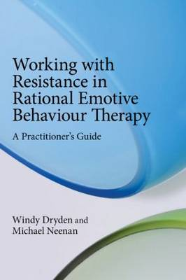 Working with Resistance in Rational Emotive Behaviour Therapy: A Practitioner's Guide (Paperback)