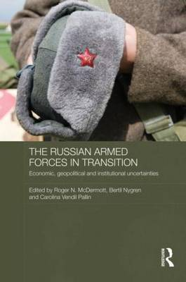 The Russian Armed Forces in Transition: Economic, geopolitical and institutional uncertainties - Routledge Contemporary Russia and Eastern Europe Series (Hardback)