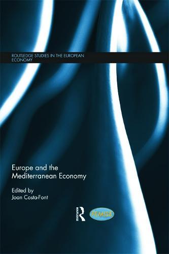 Europe and the Mediterranean Economy - Routledge Studies in the European Economy 25 (Hardback)