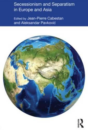 Secessionism and Separatism in Europe and Asia: To Have a State of One's Own - Politics in Asia (Hardback)