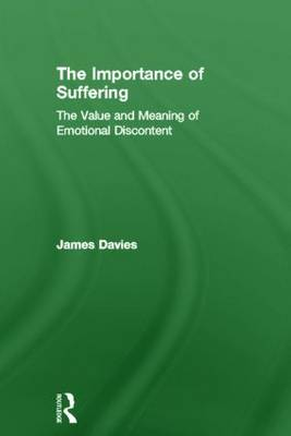 The Importance of Suffering: The Value and Meaning of Emotional Discontent (Hardback)