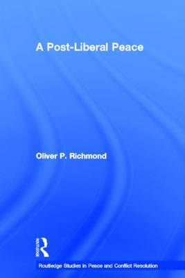 A Post-Liberal Peace - Routledge Studies in Peace and Conflict Resolution (Hardback)