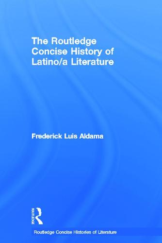 The Routledge Concise History of Latino/a Literature - Routledge Concise Histories of Literature (Hardback)