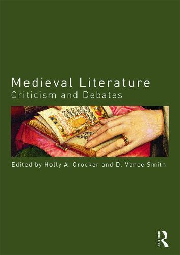 Medieval Literature: Criticism and Debates - Routledge Criticism and Debates in Literature (Paperback)