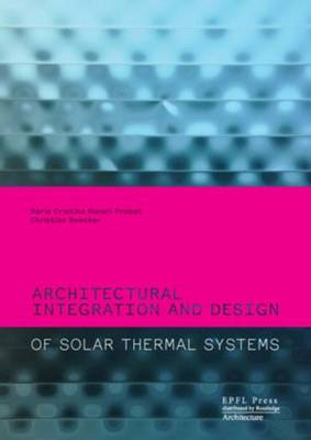 Architectural Integration and Design of Solar Thermal Systems (Hardback)