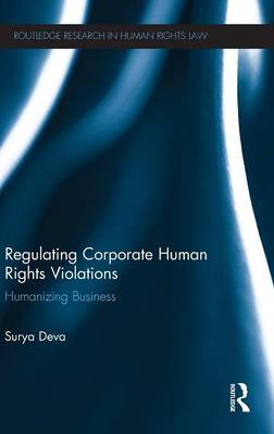 Regulating Corporate Human Rights Violations: Humanizing Business - Routledge Research in Human Rights Law (Hardback)