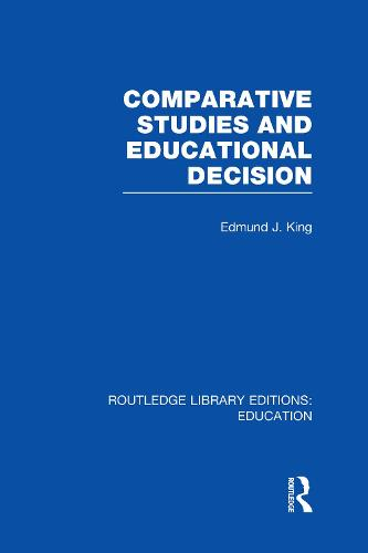 Comparative Studies and Educational Decision - Routledge Library Editions: Education (Hardback)