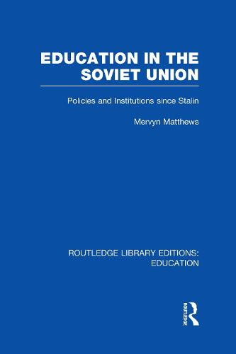 Education in the Soviet Union: Policies and Institutions Since Stalin - Routledge Library Editions: Education (Hardback)