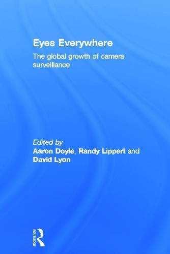 Eyes Everywhere: The Global Growth of Camera Surveillance (Hardback)