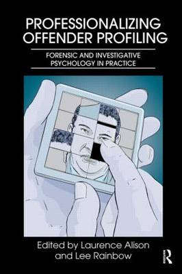 Professionalizing Offender Profiling: Forensic and Investigative Psychology in Practice (Paperback)