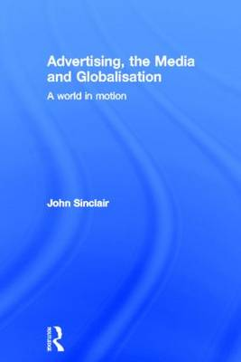 Advertising, the Media and Globalisation: A World in Motion (Hardback)
