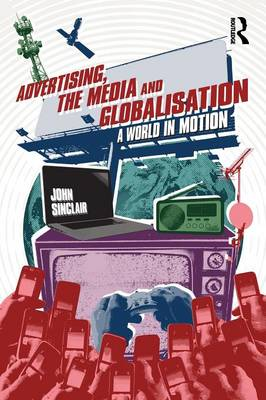 Advertising, the Media and Globalisation: A World in Motion (Paperback)