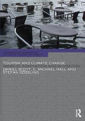 Tourism and Climate Change: Impacts, Adaptation and Mitigation - Contemporary Geographies of Leisure, Tourism and Mobility (Paperback)