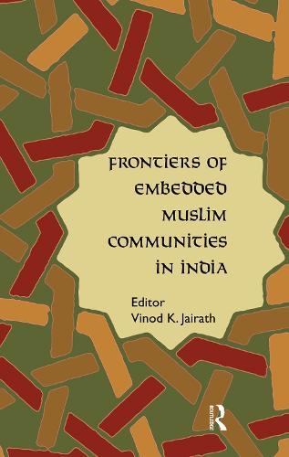 Frontiers of Embedded Muslim Communities in India (Hardback)