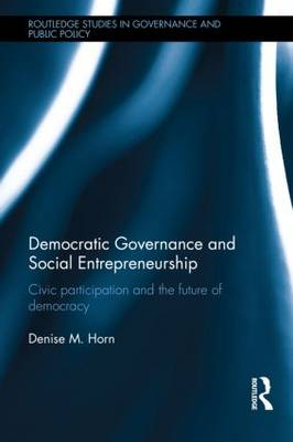Democratic Governance and Social Entrepreneurship: Civic Participation and the Future of Democracy - Routledge Studies in Governance and Public Policy (Hardback)