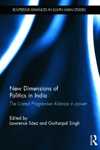 New Dimensions of Politics in India: The United Progressive Alliance in Power (Hardback)