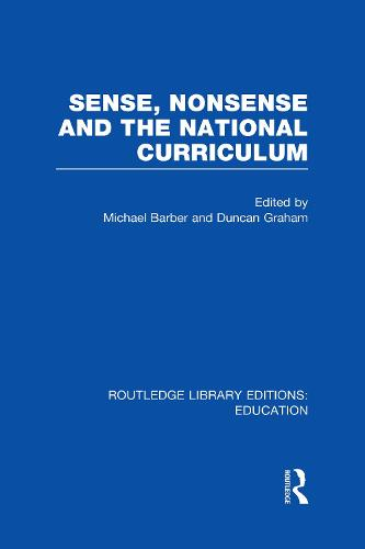 Sense and Nonsense and the National Curriculum - Routledge Library Editions: Education (Hardback)
