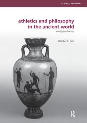 Athletics and Philosophy in the Ancient World: Contests of Virtue (Hardback)