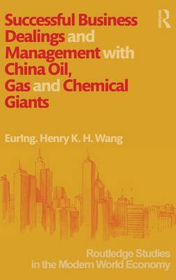 Successful Business Dealings and Management with China Oil, Gas and Chemical Giants (Hardback)