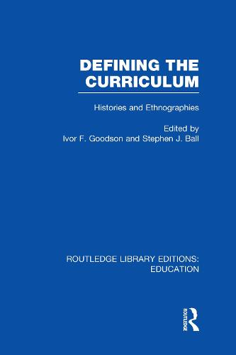 Defining The Curriculum: Histories and Ethnographies - Routledge Library Editions: Education (Hardback)