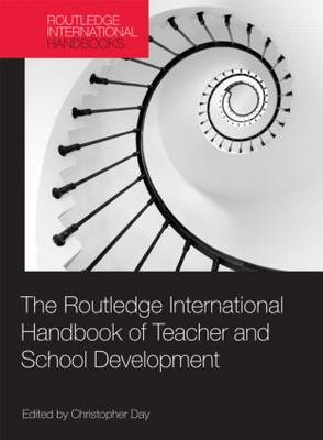 The Routledge International Handbook of Teacher and School Development - Routledge International Handbooks of Education (Hardback)