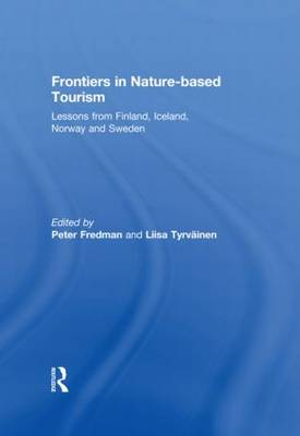 Frontiers in Nature-based Tourism: Lessons from Finland, Iceland, Norway and Sweden (Hardback)