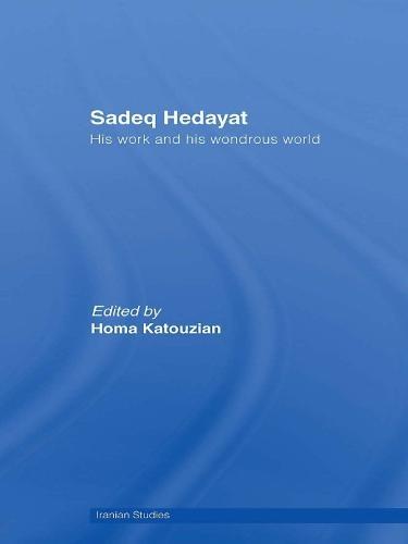 Sadeq Hedayat: His Work and his Wondrous World - Iranian Studies (Paperback)