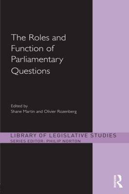 The Roles and Function of Parliamentary Questions - Library of Legislative Studies (Hardback)