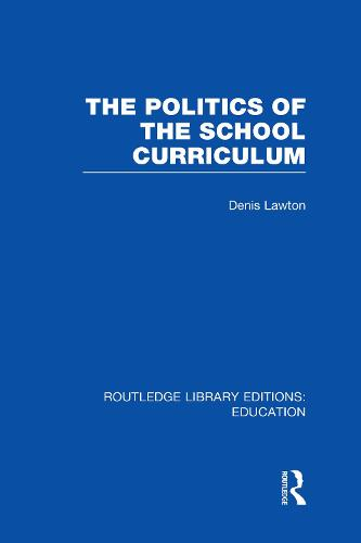 The Politics of the School Curriculum - Routledge Library Editions: Education (Hardback)