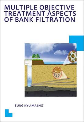 Multiple Objective Treatmentaspects of Bank Filtration: UNESCO-IHE PhD Thesis (Paperback)
