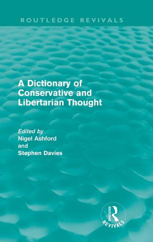 A Dictionary of Conservative and Libertarian Thought - Routledge Revivals (Hardback)