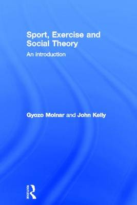 Sport, Exercise and Social Theory: An Introduction (Hardback)