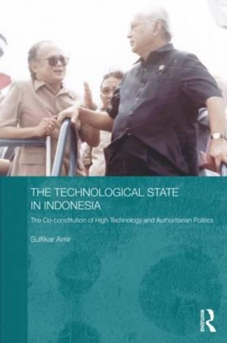 The Technological State in Indonesia: The Co-constitution of High Technology and Authoritarian Politics - Routledge Contemporary Southeast Asia Series (Hardback)