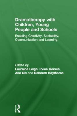 Dramatherapy with Children, Young People and Schools: Enabling Creativity, Sociability, Communication and Learning (Hardback)