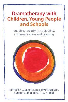 Dramatherapy with Children, Young People and Schools: Enabling Creativity, Sociability, Communication and Learning (Paperback)
