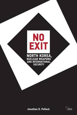 No Exit: North Korea, Nuclear Weapons, and International Security - Adelphi series (Paperback)