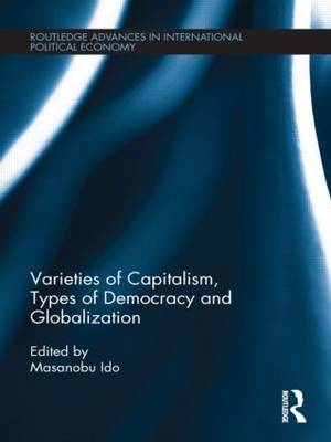 Varieties of Capitalism, Types of Democracy and Globalization - Routledge Advances in International Political Economy (Hardback)