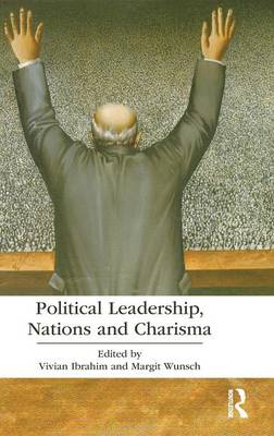 Political Leadership, Nations and Charisma - Routledge Research in Political Communication (Hardback)