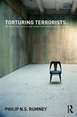 Torturing Terrorists: Exploring the limits of law, human rights and academic freedom (Paperback)