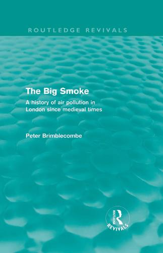 The Big Smoke: A History of Air Pollution in London since Medieval Times - Routledge Revivals (Hardback)
