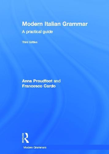Modern Italian Grammar: A Practical Guide - Modern Grammars (Hardback)