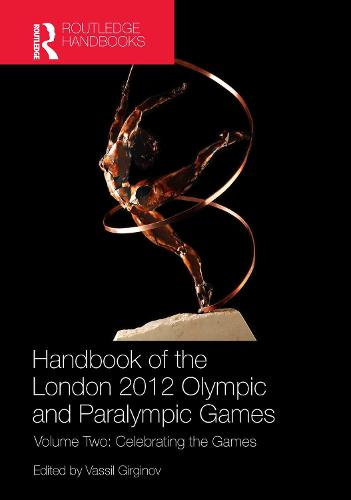 Handbook of the London 2012 Olympic and Paralympic Games: Volume Two: Celebrating the Games (Hardback)
