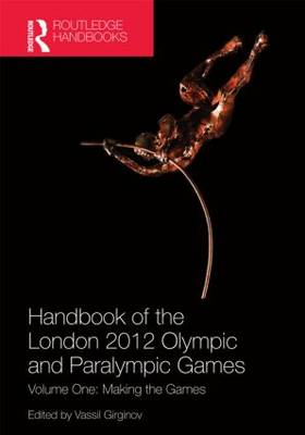 Handbook of the London 2012 Olympic and Paralympic Games: Volume One: Making the Games (Hardback)