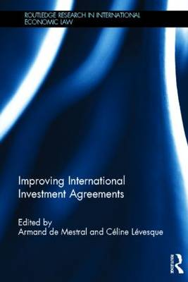 Improving International Investment Agreements - Routledge Research in International Economic Law (Hardback)
