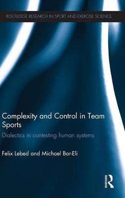Complexity and Control in Team Sports: Dialectics in contesting human systems - Routledge Research in Sport and Exercise Science (Hardback)