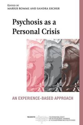 Psychosis as a Personal Crisis: An Experience-Based Approach - The International Society for Psychological and Social Approaches  to Psychosis Book Series (Paperback)